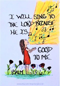""""""" I will sing to the Lord for he is good to me."""" Psalm 13:6 (Scripture doodle of encouragement)"""