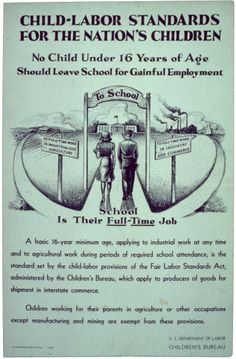 "CHILD LABOR STANDARDS POSTER 1941 This poster promotes the idea that the ""full time job"" for children under 16 should be school and sets 16 as the minimum age for most child labor. National Archives, Records of the Children's Bureau"