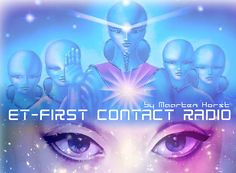 Talk Show: ET First Contact Radio Maarten Horst Speaks almost every day about the development of Disclosure, First Contact and the Changes that are taking place on Gaia to prepare us for the great Shift, leading us to Ascension. All related subjects like The Galactic Federation will be dealt with in depth.