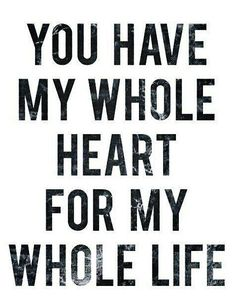 My whole heart, no one else is even close! I love you so much and I love how you tell me I have your whole heart too. The Words, True Love, Quotes To Live By, Me Quotes, Girly Quotes, Qoutes, Night Quotes, Wall Quotes, Famous Quotes