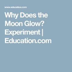 Why Does the Moon Glow? Experiment | Education.com