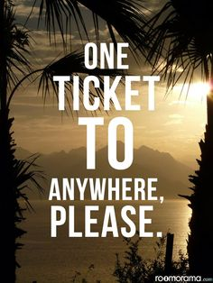 One ticket to anywhere, please.