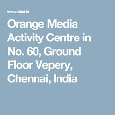 Orange Media Activity Centre in No. 60, Ground Floor Vepery, Chennai, India