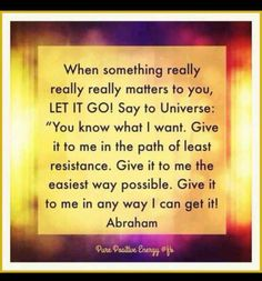 Let it go! #Abraham-Hicks wisdom!