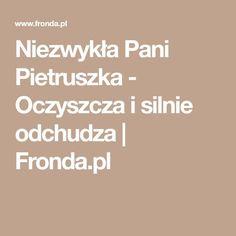 Niezwykła Pani Pietruszka - Oczyszcza i silnie odchudza   Fronda.pl Health Fitness, Math Equations, Places, Wax, Fitness, Lugares, Health And Fitness