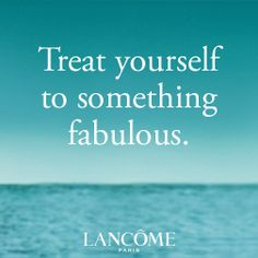 Lancome- Do something to treat yourself this week. Lancome Paris, Intelligent People, My Birthstone, Tone It Up, Naturally Beautiful, Best Self, Treat Yourself, Sad Quotes, Beauty Routines