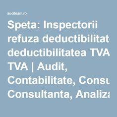 Speta: Inspectorii refuza deductibilitatea TVA   Audit, Contabilitate, Consultanta, Analiza - Your choice, our responsability!