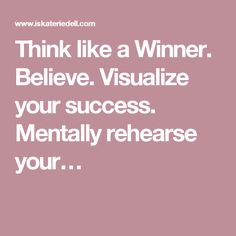 Think like a Winner. Believe. Visualize your success. Mentally rehearse your…
