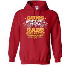 Guns Don't Kill People Dads With Pretty Daughters T-Shirts