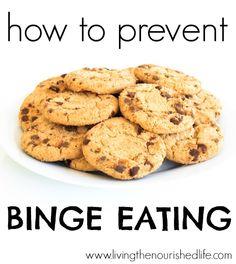 How to Prevent Binge Eating - http://www.livingthenourishedlife.com/2013/07/how-to-prevent-binge-eating #prevent #binge #eating #wellness #healthy