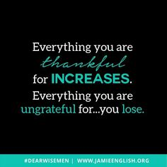 Gratitude is necessary for increase.