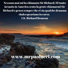 Nessuno mai mi ha chiamato Sir Richard. Di tanto in tanto in America sento la gente chiamarmi Sir Richard e penso sempre che ci sia qualche dramma shakespeariano in corso. (Cit. Richard Branson)