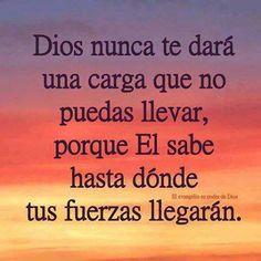 Dios nunca te dara una carga que no . . . .