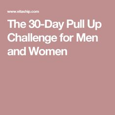 The 30-Day Pull Up Challenge for Men and Women