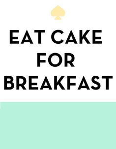 i believe very strongly in having motivational quotes displayed in our home . Eat Cake for Breakfast - Kate Spade Inspired Art Print by Rachel Additon Now Quotes, Quotes To Live By, Motivational Quotes, Life Quotes, Inspirational Quotes, Girly Quotes, Happy Quotes, Positive Quotes, Kate Spade Quotes