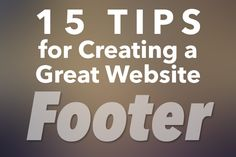 15 Tips for Creating a Great website Footer. Via the design shack