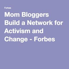 Mom Bloggers Build a Network for Activism and Change - Forbes