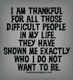 And now they are no longer a part of my life, and I am so much better off. For that-I am truly thankful.