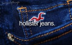There is nothing better than Hollister, Abercrombie, and American Eagle jeans.