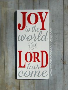 {Joy to the World ~ The Lord Has Come}    This is a hand painted Christmas sign and an awesome reminder of the true meaning of Christmas. The