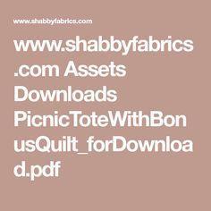 www.shabbyfabrics.com Assets Downloads PicnicToteWithBonusQuilt_forDownload.pdf