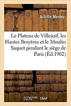 Télécharger Le Plateau de Villejuif, les Hautes Bruyères et le Moulin Saquet pendant le siège de Paris, 1870-71: souvenirs rétrospectifs d'un aumônier militaire Gratuit
