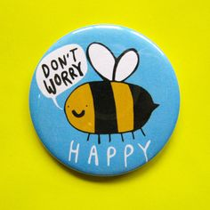 Don't worry Bee Happy  55mm  Badge  Pocket by KatieAbeyDesign