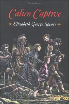 Calico Captive: Elizabeth George Speare, Based on an actual narrative diary published in 1807, Calico Captive skillfully reenacts an absorbing facet of history. n the year 1754, A girl is taken captive during an Indian raid during the French and Indian war... also an audio book.  Ages 10+ (use discretion as parents)