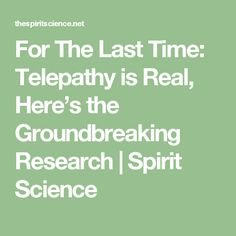 For The Last Time: Telepathy is Real, Here's the Groundbreaking Research | Spirit Science