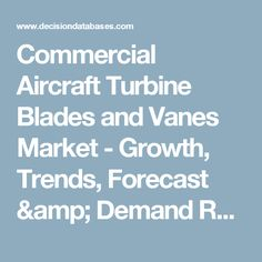 Commercial Aircraft Turbine Blades and Vanes Market - Growth, Trends, Forecast & Demand Research Report Till 2022