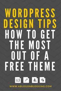 WordPress Design Tips: How To Get The Most Out Of A Free Theme | A Blog On Blogging