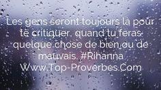 Les gens seront toujours là pour te critiquer, quand tu feras quelque chose de bien ou de mauvais. #Rihanna http://top-proverbes.com/citations/divers/les-gens-seront-toujours-la-pour-te-critiquer-quand-tu-feras-quelque-chose-de-b/ Rihanna, Divers #Rihanna, #Divers