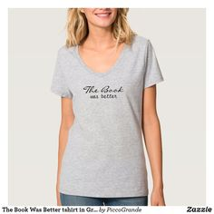 The Book Was Better tshirt in Gray - Book Shirts Horse T Shirts, Cool T Shirts, Women's Shirts, Book Shirts, American Apparel, V Neck T Shirt, Shirt Style, Fitness Models, Shirt Designs