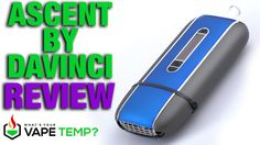 Full Vaporizer Review: The Ascent Vaporizer by DaVinci™