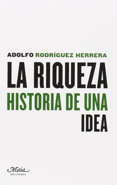 La Riqueza. Historia De Una Idea.Adolfo Rodríguez Herrera. Máis información no catálogo: http://kmelot.biblioteca.udc.es/record=b1526205~S1*gag