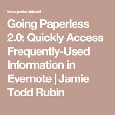 Going Paperless 2.0: Quickly Access Frequently-Used Information in Evernote | Jamie Todd Rubin