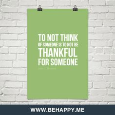 John C. Maxwell: To not think of someone is to not be thankful for someone.