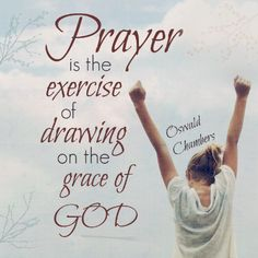"""Prayer is the exercise of drawing on the grace of God."" #Oswald #Chambers"