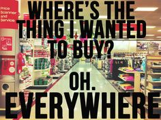 You feel your heart being pulled in every direction. | 15 Signs Your Love Of Target Is Spiraling Out Of Control I Love To Laugh, I Can Relate, Look At You, True Stories, I Laughed, Laughter, Haha, Funny Pictures, Target