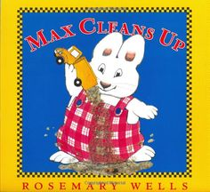 Max Cleans Up (Max and Ruby), by Rosemary Wells