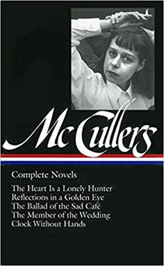 Complete Novels: The Heart is a Lonely Hunter/Reflections in a Golden Eye/The Ballad of the Sad Cafe/The Member of the Wedding/The Clock Without Hands (Library of America): McCullers, Carson: 8601419174447: Amazon.com: Books Eudora Welty, Library Of America, Golden Eyes, Southern Gothic, Kids Boxing, Stories For Kids, Great Books, Lonely, Reflection