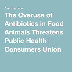 The Overuse of Antibiotics in Food Animals Threatens Public Health | Consumers Union