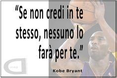 """""""Se non credi in te stesso, nessuno lo farà per te.""""   #Kobe #Bryant"""