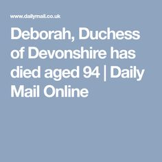 Deborah, Duchess of Devonshire has died aged 94 | Daily Mail Online