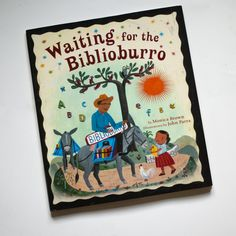 Waiting for the Biblioburro, by Monica Brown, illustrated by John Parra. The tale of a travelling (donkey) library