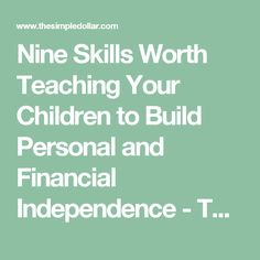 Nine Skills Worth Teaching Your Children to Build Personal and Financial Independence - The Simple Dollar