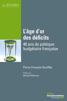 L'âge d'or des déficits, 40 ans de politique budgétaire française. Publié le 02/09/13. .