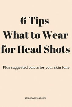 What to Wear for Head Shots - 6 Tips for Professional Photos