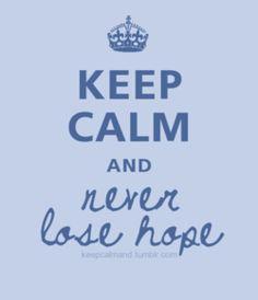 Keep Calm & Never Lose Hope!