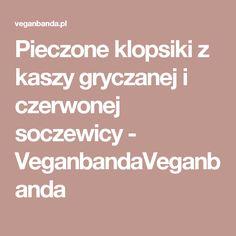 Pieczone klopsiki z kaszy gryczanej i czerwonej soczewicy - VeganbandaVeganbanda